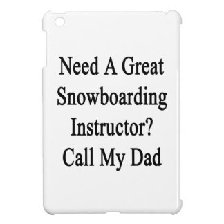 Need A Great Snowboarding Instructor Call My Dad iPad Mini Cover