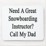 Need A Great Snowboarding Instructor Call My Dad Mousepad