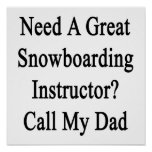 Need A Great Snowboarding Instructor Call My Dad Posters