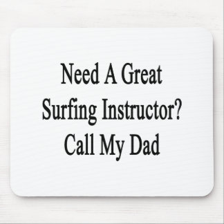 Need A Great Surfing Instructor Call My Dad Mousepad