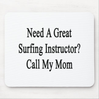 Need A Great Surfing Instructor Call My Mom Mousepad