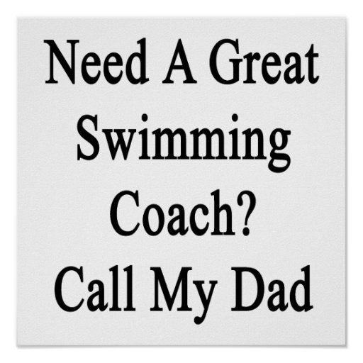 Need A Great Swimming Coach Call My Dad Posters