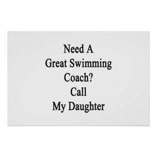 Need A Great Swimming Coach Call My Daughter Print