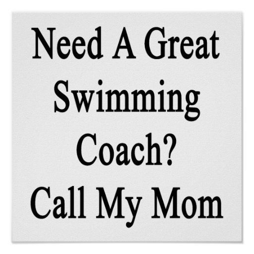 Need A Great Swimming Coach Call My Mom Poster