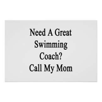 Need A Great Swimming Coach Call My Mom Print