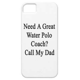 Need A Great Water Polo Coach Call My Dad iPhone 5/5S Case