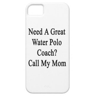Need A Great Water Polo Coach Call My Mom iPhone 5 Case