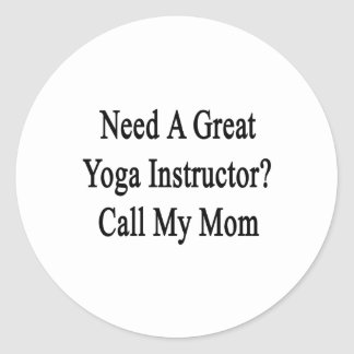 Need A Great Yoga Instructor Call My Mom Sticker