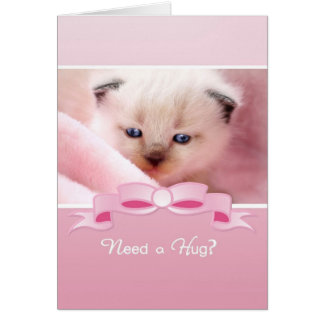 Need A Hug, Siamese Kitten, Friend Encouragement Greeting Card
