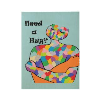 Need a Hug? Wood Poster