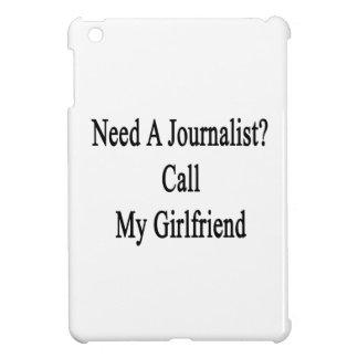 Need A Journalist Call My Girlfriend iPad Mini Cases