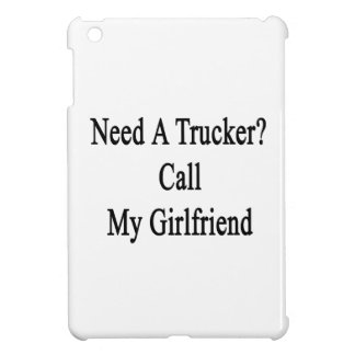 Need A Trucker Call My Girlfriend Cover For The iPad Mini