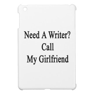 Need A Writer Call My Girlfriend Case For The iPad Mini