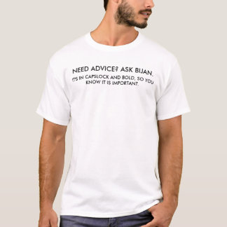 NEED ADVICE? ASK BIJAN., IT'S IN CAPSLOCK AND B... T-Shirt