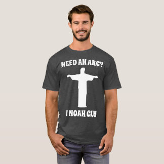 Need an arc? I know a guy T-Shirt