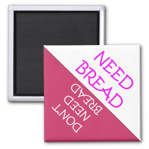 Need Bread Fridge Reminder Magnet