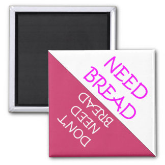 Need Bread Fridge Reminder Square Magnet