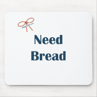 Need Bread Reminders Mouse Pad