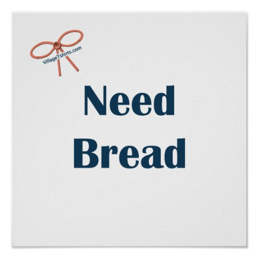 Need Bread Reminders Poster