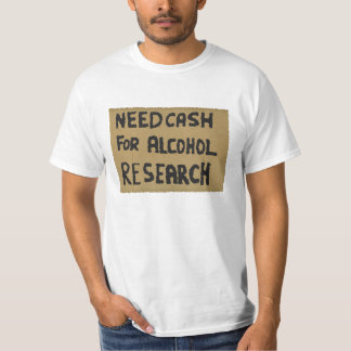 Need cash for alcohol research T-Shirt