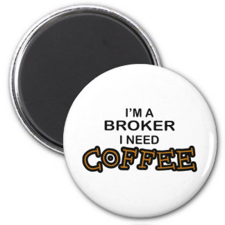 Need Coffee - Broker 6 Cm Round Magnet