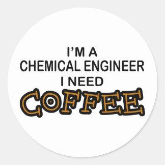 Need Coffee - Chemical Engineer Round Sticker