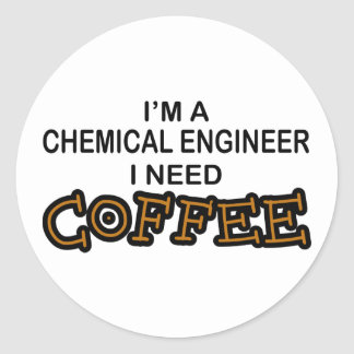 Need Coffee - Chemical Engineer Stickers