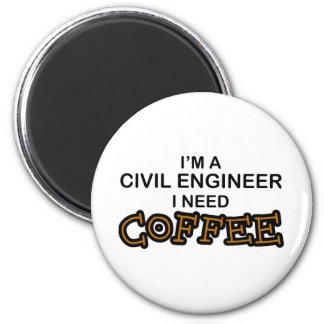 Need Coffee - Civil Engineer 6 Cm Round Magnet
