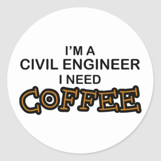Need Coffee - Civil Engineer Round Stickers