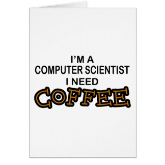 Need Coffee - Computer Scientist Card