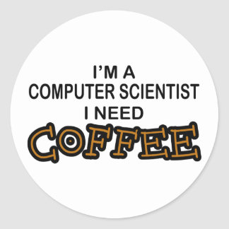 Need Coffee - Computer Scientist Classic Round Sticker