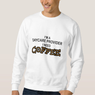 Need Coffee - Daycare Provider Sweatshirt