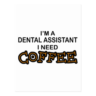 Need Coffee - Dental Assistant Postcard