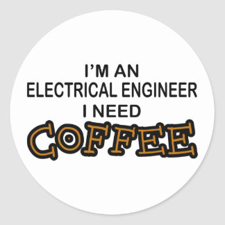 Need Coffee - Electrical Engineer Stickers