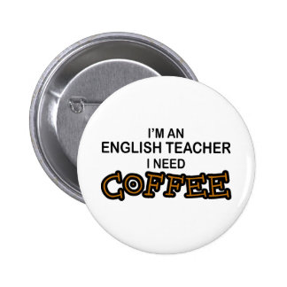 Need Coffee - English Teacher 6 Cm Round Badge