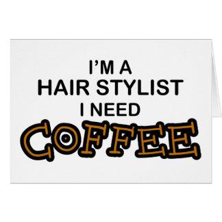 Need Coffee - Hair Stylist Greeting Card
