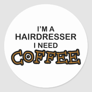 Need Coffee - Hairdresser Classic Round Sticker