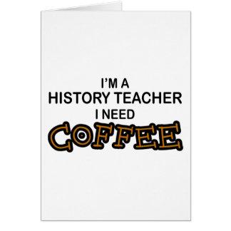 Need Coffee - History Teacher Card