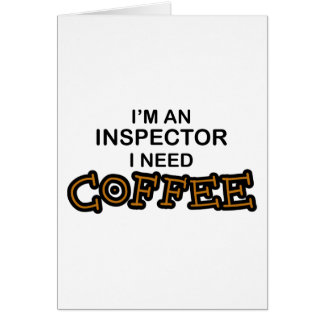 Need Coffee - Inspector Greeting Card