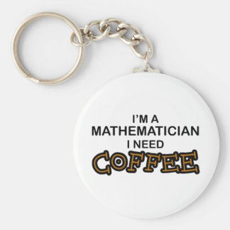 Need Coffee - Mathematician Basic Round Button Key Ring