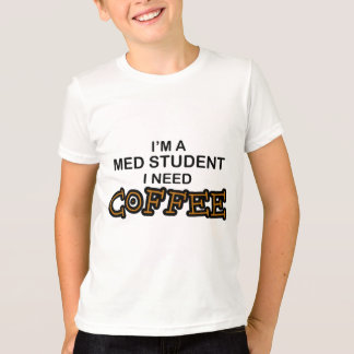 Need Coffee - Med Student T-Shirt
