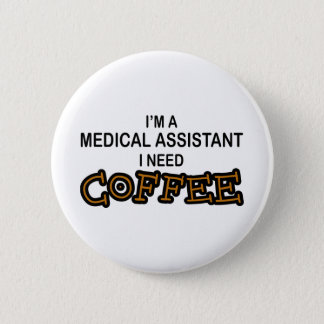 Need Coffee - Medical Assisant 6 Cm Round Badge