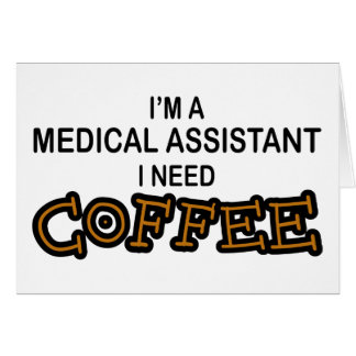 Need Coffee - Medical Assisant Greeting Card