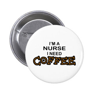 Need Coffee - Nurse 6 Cm Round Badge