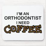 Need Coffee - Orthodontist Mousepad