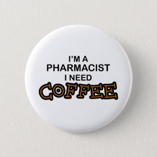 Need Coffee - Pharmacist 6 Cm Round Badge