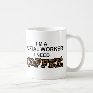 Need Coffee - Postal Worker Coffee Mug