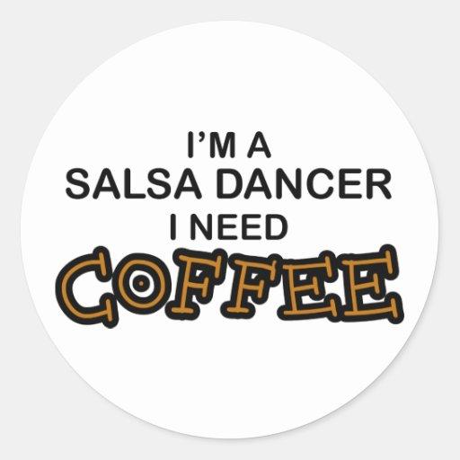 Need Coffee - Salsa Dancer Round Stickers