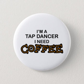 Need Coffee - Tap Dancer 6 Cm Round Badge