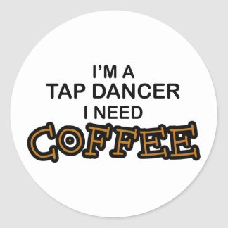 Need Coffee - Tap Dancer Classic Round Sticker